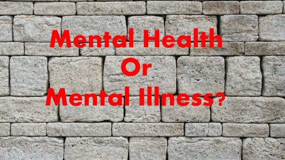 Mental Health or Mental Illness