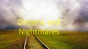 Dreams and Nightmares