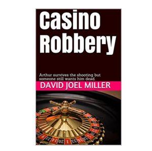 Casino Robbery. David Joel Miller